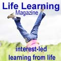 Life Learning Magazine - unschooling and homeschooling