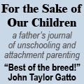For the Sake of Our Children - unschooling, homeschooling, attachment parenting, dads